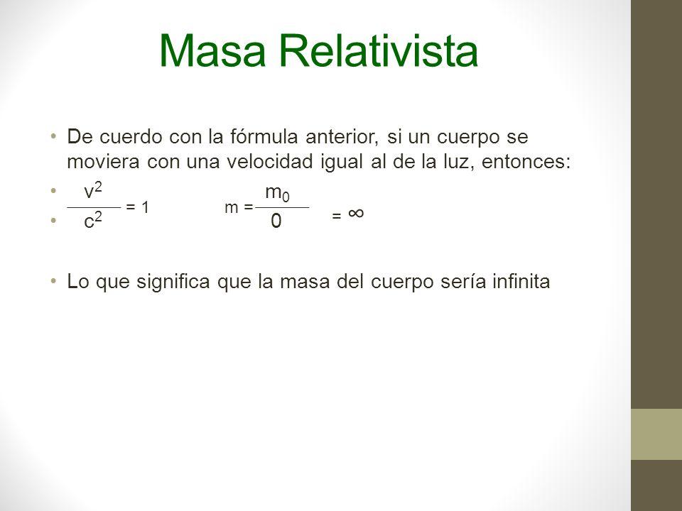 Masa Relativista De cuerdo con la fórmula anterior, si un cuerpo se moviera con una velocidad igual al de la luz, entonces: