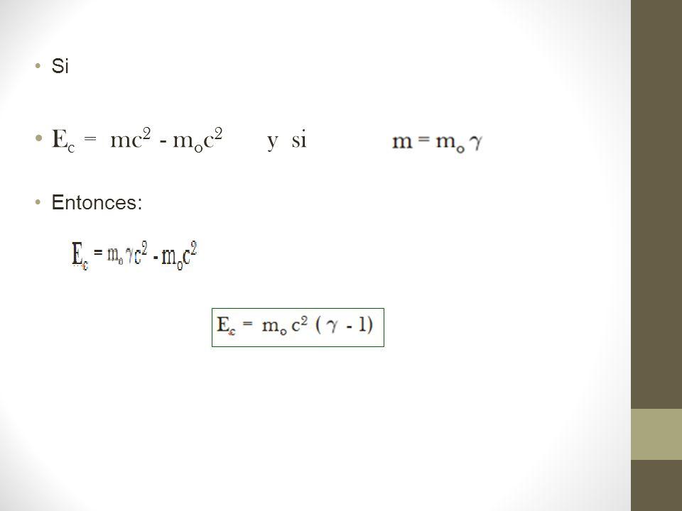 Si Ec = mc2 - moc2 y si Entonces:
