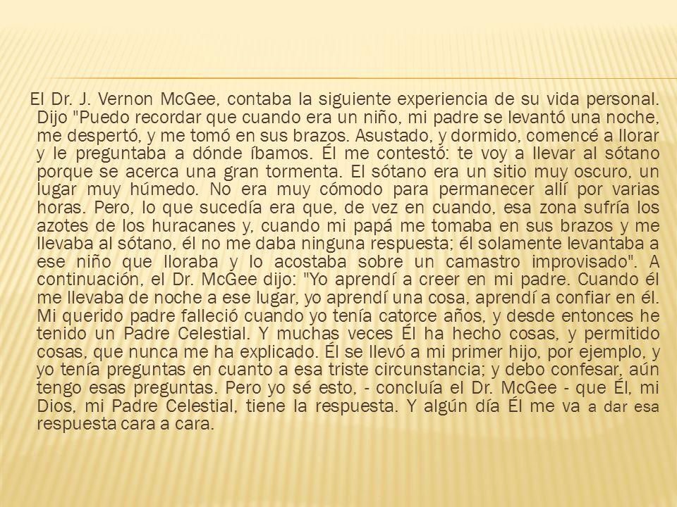El Dr. J. Vernon McGee, contaba la siguiente experiencia de su vida personal.