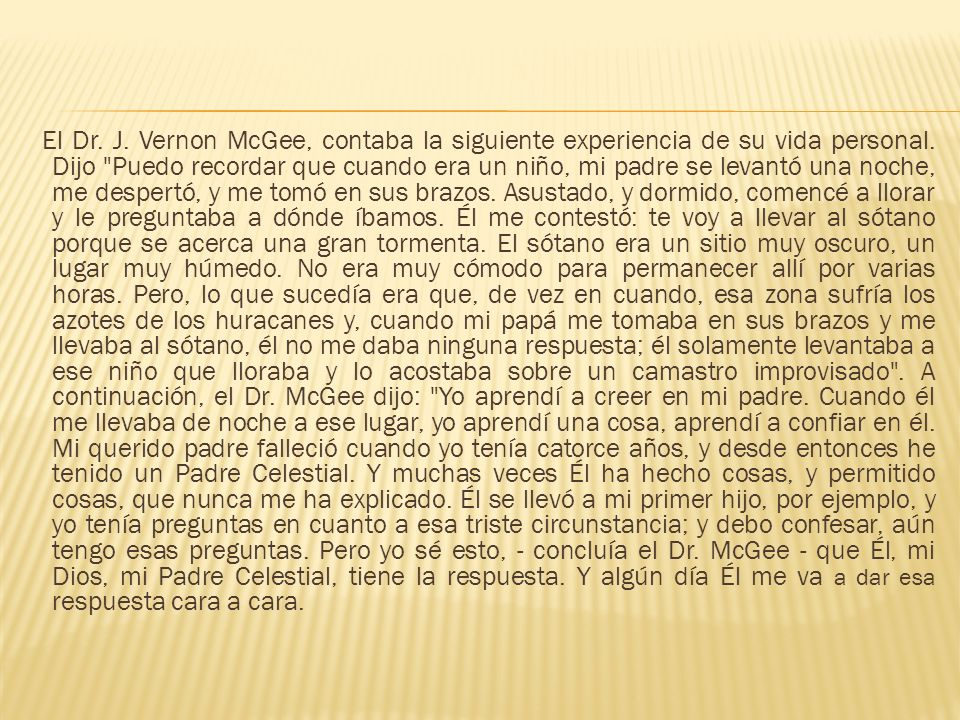 El Dr.J. Vernon McGee, contaba la siguiente experiencia de su vida personal.
