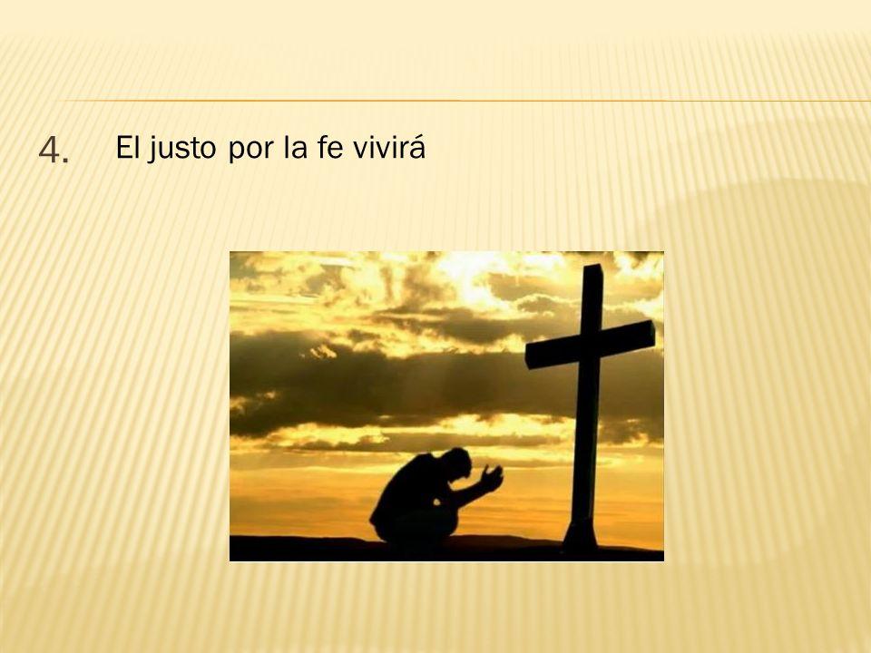 4. El justo por la fe vivirá