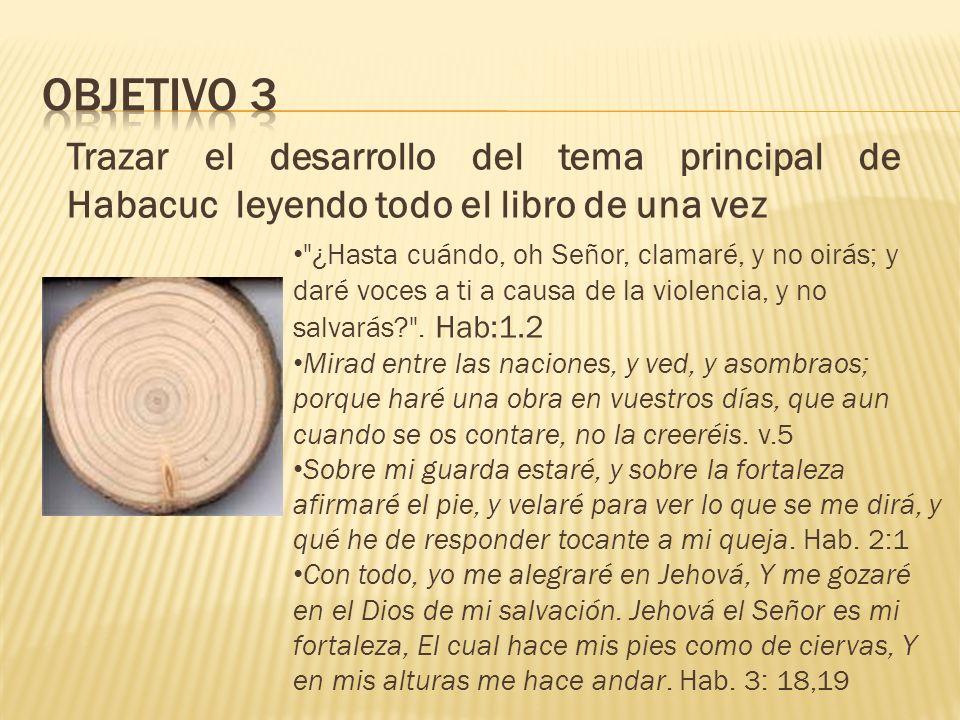 OBJETIVO 3Trazar el desarrollo del tema principal de Habacuc leyendo todo el libro de una vez.