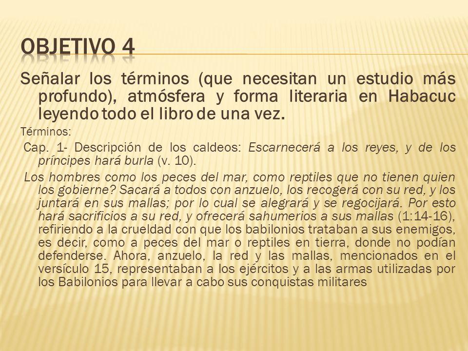 OBJETIVO 4 Señalar los términos (que necesitan un estudio más profundo), atmósfera y forma literaria en Habacuc leyendo todo el libro de una vez.
