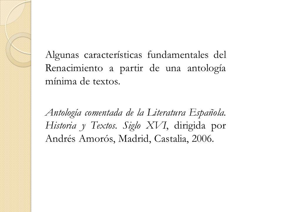 Algunas características fundamentales del Renacimiento a partir de una antología mínima de textos.