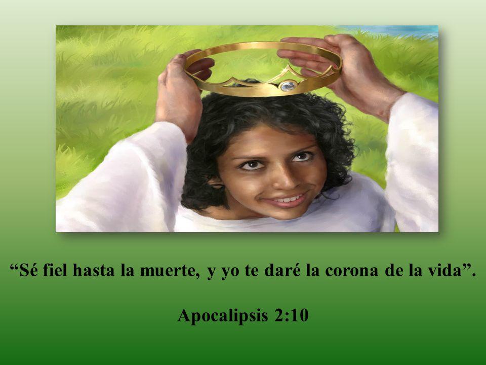 Sé fiel hasta la muerte, y yo te daré la corona de la vida .