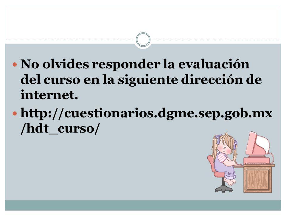 No olvides responder la evaluación del curso en la siguiente dirección de internet.