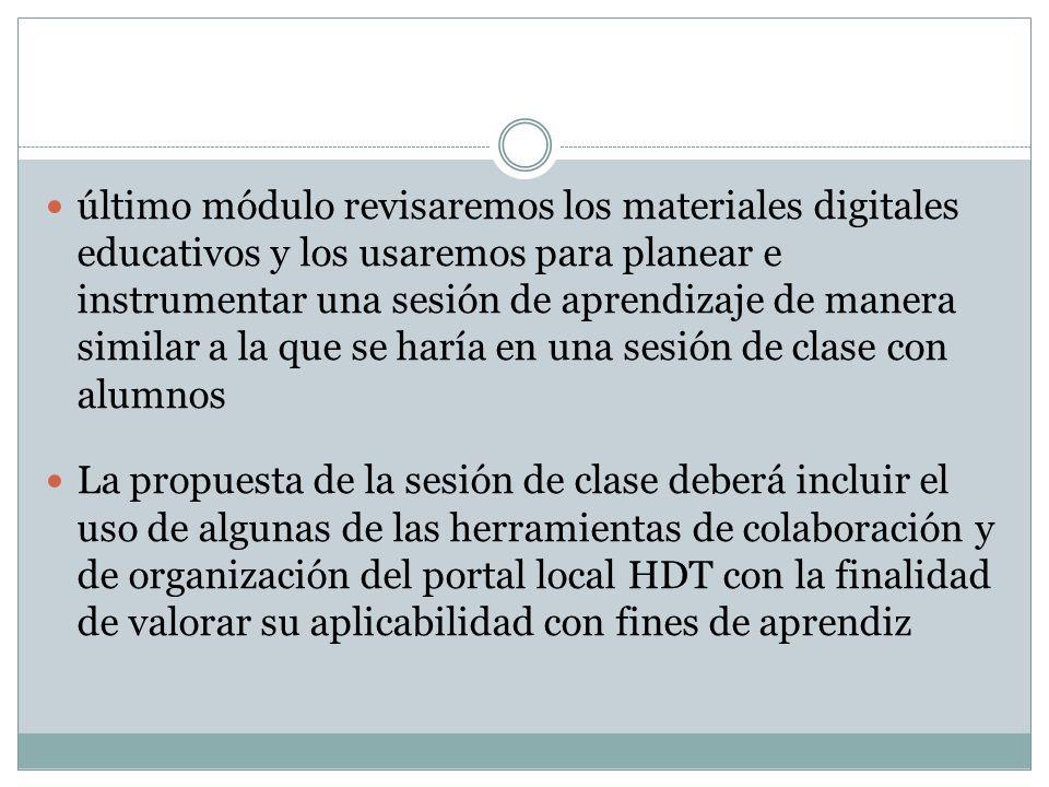 último módulo revisaremos los materiales digitales educativos y los usaremos para planear e instrumentar una sesión de aprendizaje de manera similar a la que se haría en una sesión de clase con alumnos