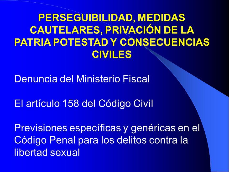 PERSEGUIBILIDAD, MEDIDAS CAUTELARES, PRIVACIÓN DE LA PATRIA POTESTAD Y CONSECUENCIAS CIVILES