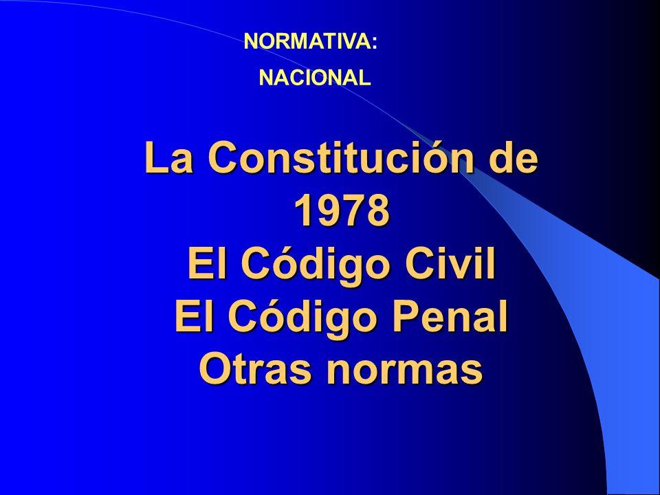 La Constitución de 1978 El Código Civil El Código Penal Otras normas