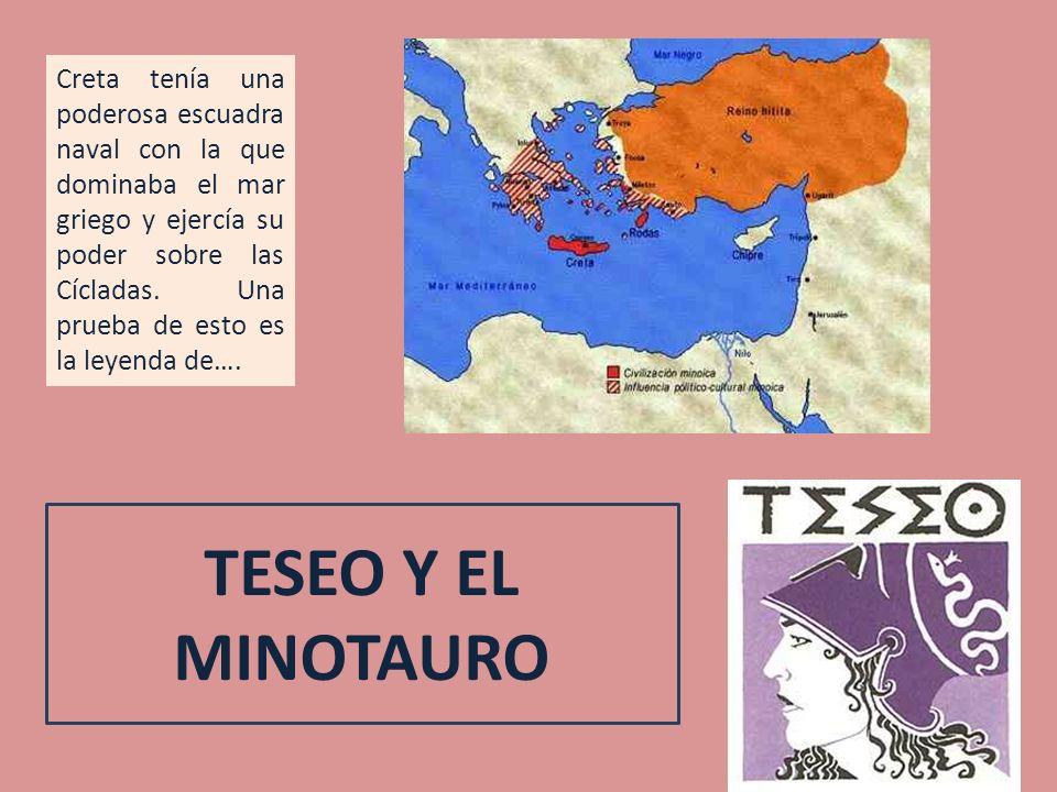 Creta tenía una poderosa escuadra naval con la que dominaba el mar griego y ejercía su poder sobre las Cícladas. Una prueba de esto es la leyenda de….