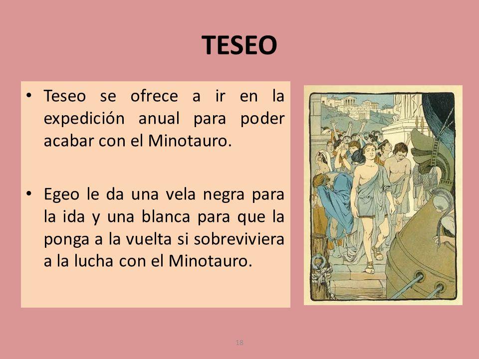 TESEO Teseo se ofrece a ir en la expedición anual para poder acabar con el Minotauro.