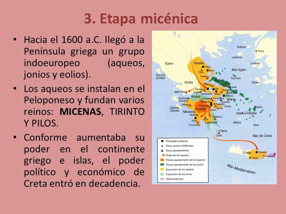 3. Etapa micénica Hacia el 1600 a.C. llegó a la Península griega un grupo indoeuropeo (aqueos, jonios y eolios).