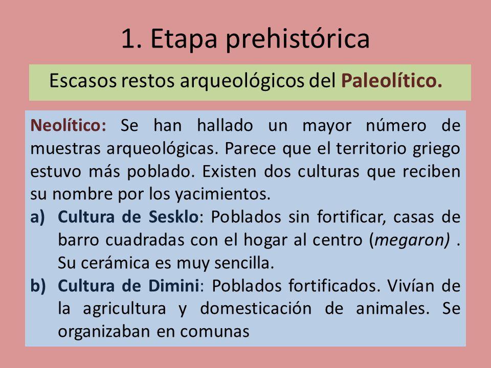 1. Etapa prehistórica Escasos restos arqueológicos del Paleolítico.