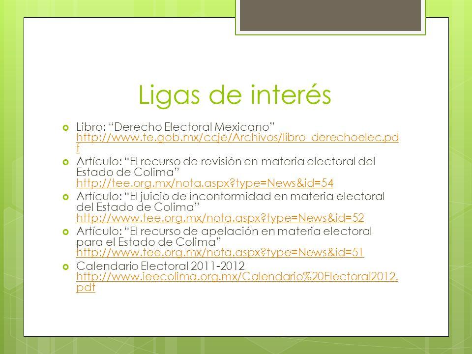 Ligas de interés Libro: Derecho Electoral Mexicano http://www.te.gob.mx/ccje/Archivos/libro_derechoelec.pdf.