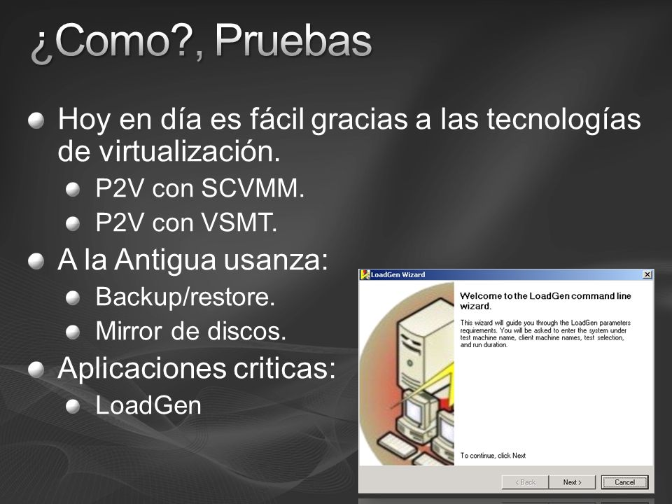 ¿Como , Pruebas Hoy en día es fácil gracias a las tecnologías de virtualización. P2V con SCVMM. P2V con VSMT.