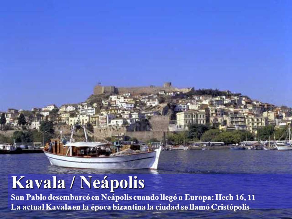 Kavala / Neápolis San Pablo desembarcó en Neápolis cuando llegó a Europa: Hech 16, 11 La actual Kavala en la época bizantina la ciudad se llamó Cristópolis