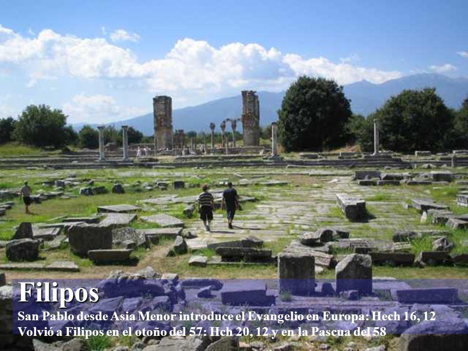 Filipos San Pablo desde Asia Menor introduce el Evangelio en Europa: Hech 16, 12 Volvió a Filipos en el otoño del 57: Hch 20, 12 y en la Pascua del 58
