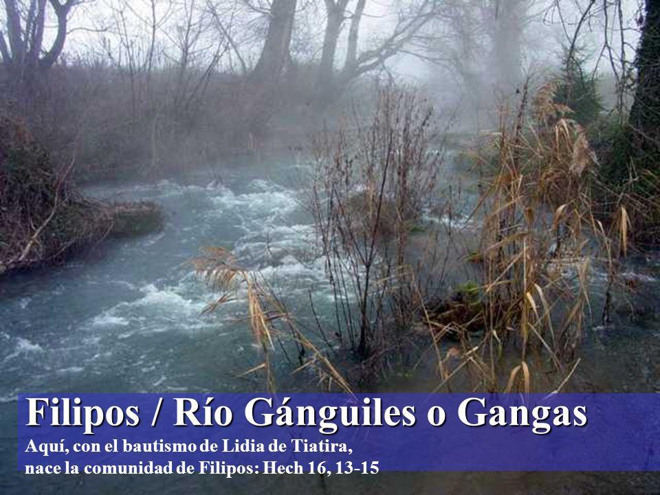 Filipos / Río Gánguiles o Gangas Aquí, con el bautismo de Lidia de Tiatira, nace la comunidad de Filipos: Hech 16, 13-15