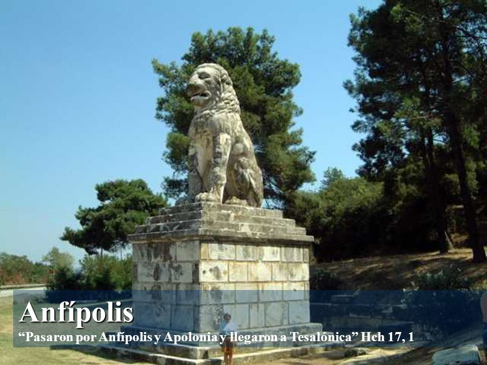 Anfípolis Pasaron por Anfípolis y Apolonia y llegaron a Tesalónica Hch 17, 1