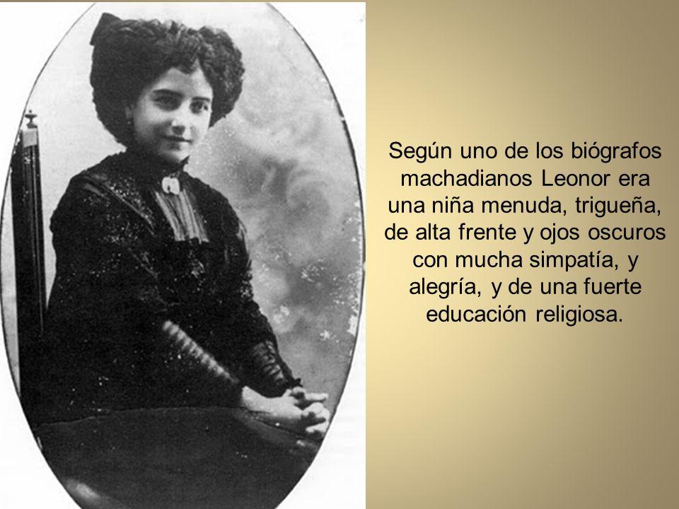 Según uno de los biógrafos machadianos Leonor era una niña menuda, trigueña, de alta frente y ojos oscuros con mucha simpatía, y alegría, y de una fuerte educación religiosa.
