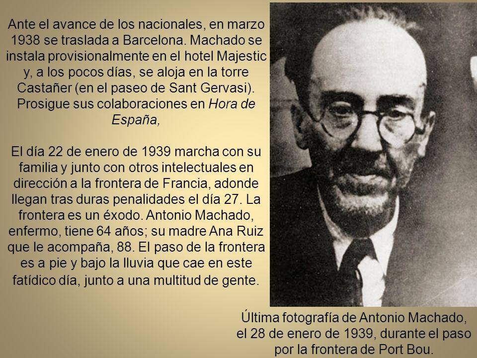 Ante el avance de los nacionales, en marzo 1938 se traslada a Barcelona. Machado se instala provisionalmente en el hotel Majestic y, a los pocos días, se aloja en la torre Castañer (en el paseo de Sant Gervasi). Prosigue sus colaboraciones en Hora de España,
