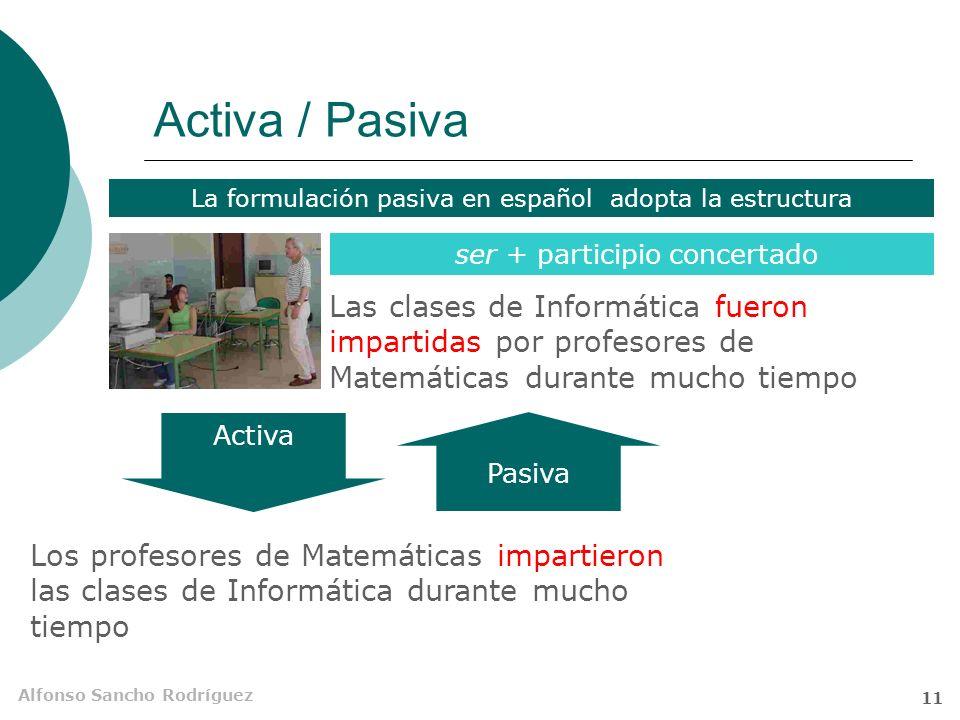 Activa / Pasiva La formulación pasiva en español adopta la estructura. ser + participio concertado.