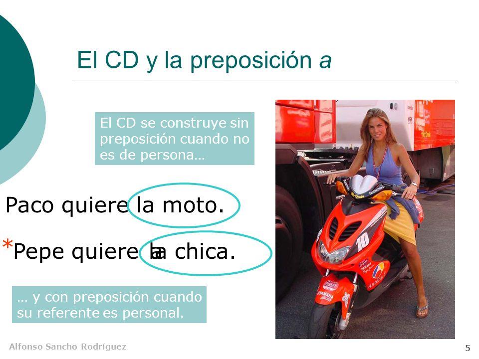 El CD y la preposición a Paco quiere la moto. * Pepe quiere la chica.