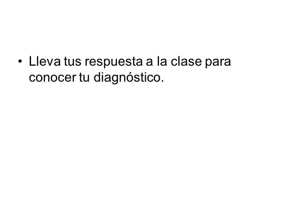 Lleva tus respuesta a la clase para conocer tu diagnóstico.
