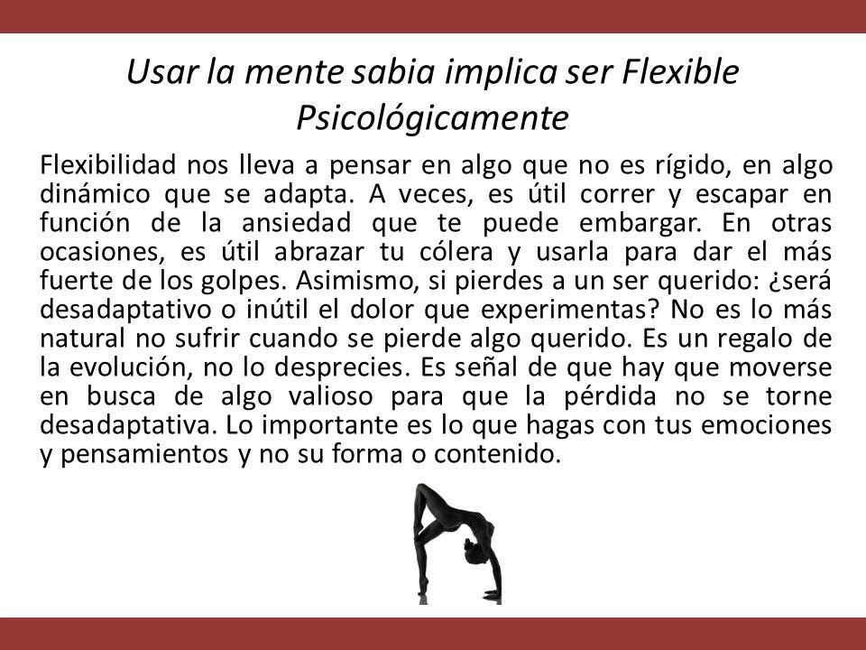Usar la mente sabia implica ser Flexible Psicológicamente