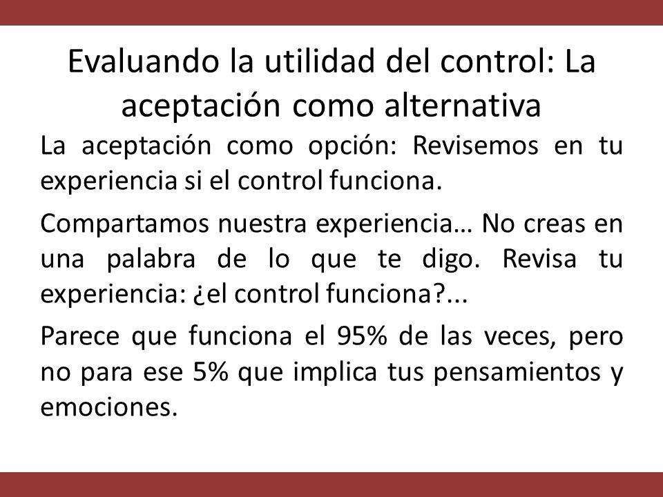 Evaluando la utilidad del control: La aceptación como alternativa