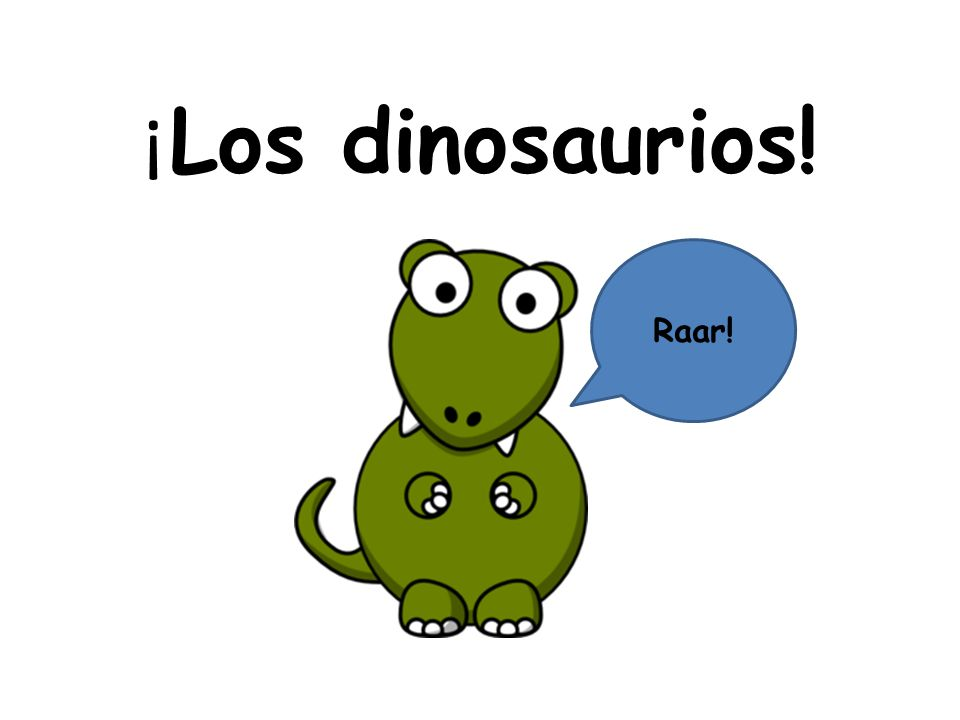 ¡Los dinosaurios! Raar!