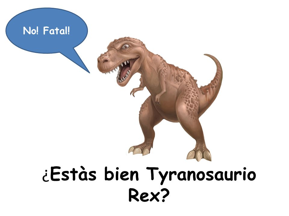¿Estàs bien Tyranosaurio Rex
