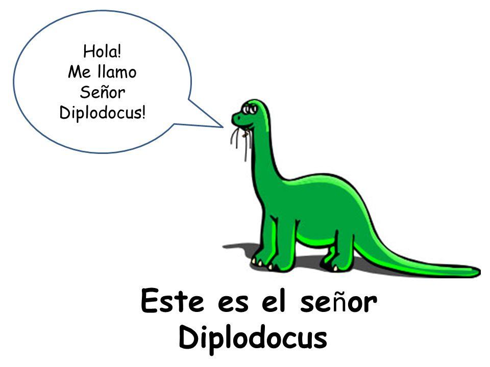 Este es el señor Diplodocus