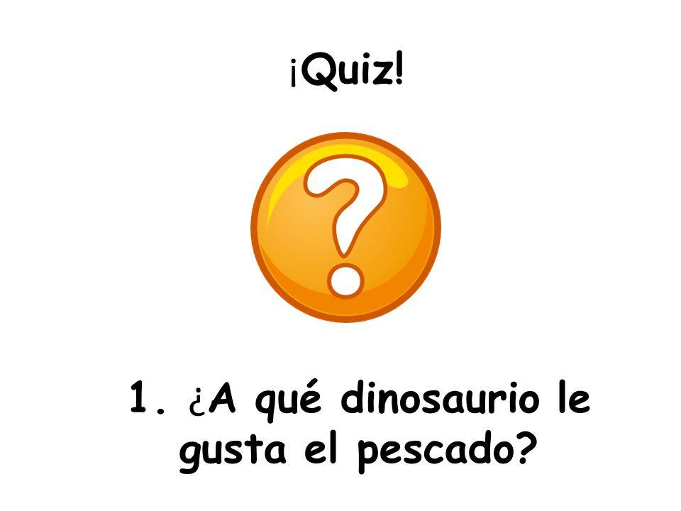 1. ¿A qué dinosaurio le gusta el pescado