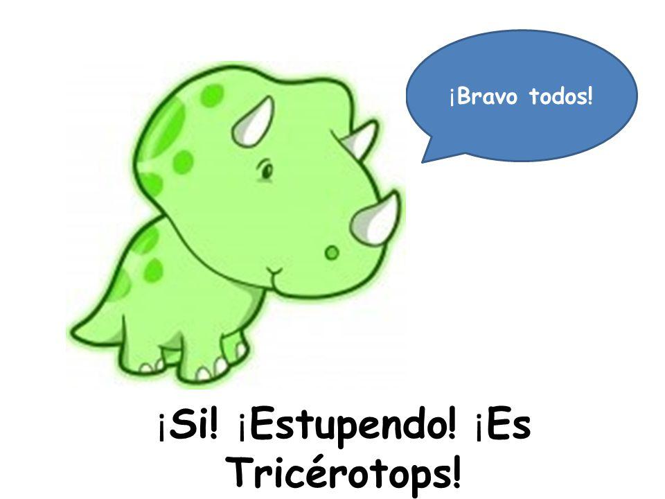 ¡Si! ¡Estupendo! ¡Es Tricérotops!