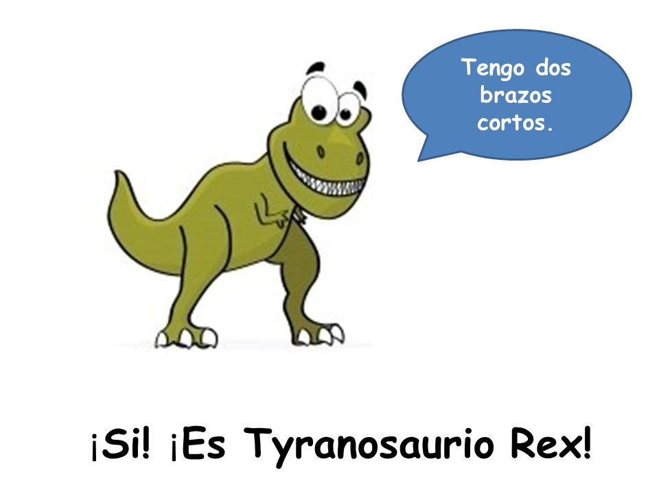 ¡Si! ¡Es Tyranosaurio Rex!