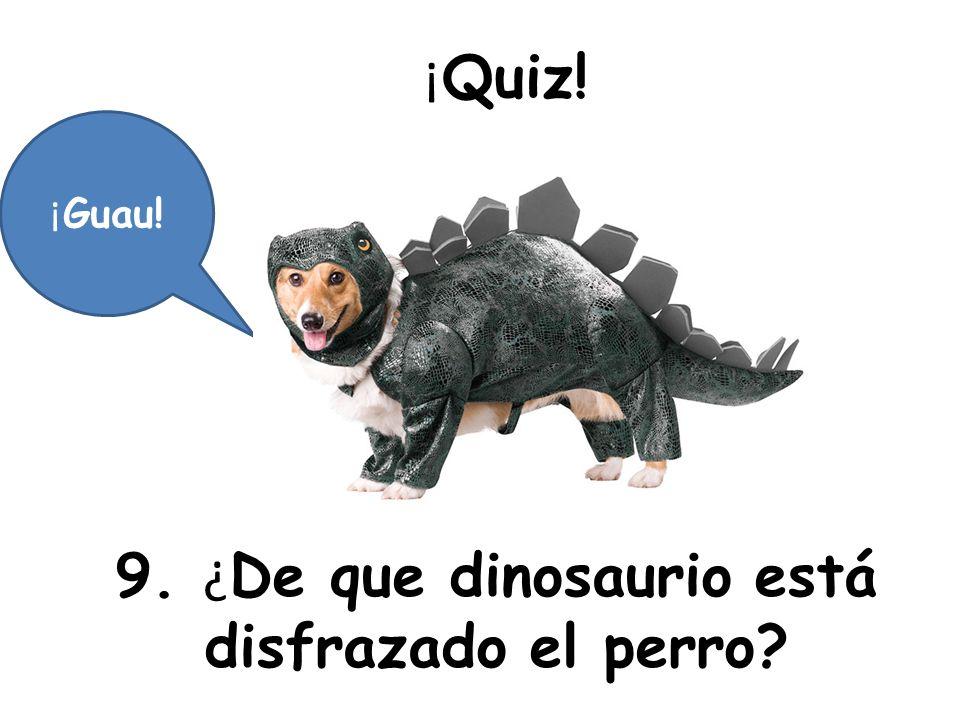 9. ¿De que dinosaurio está disfrazado el perro