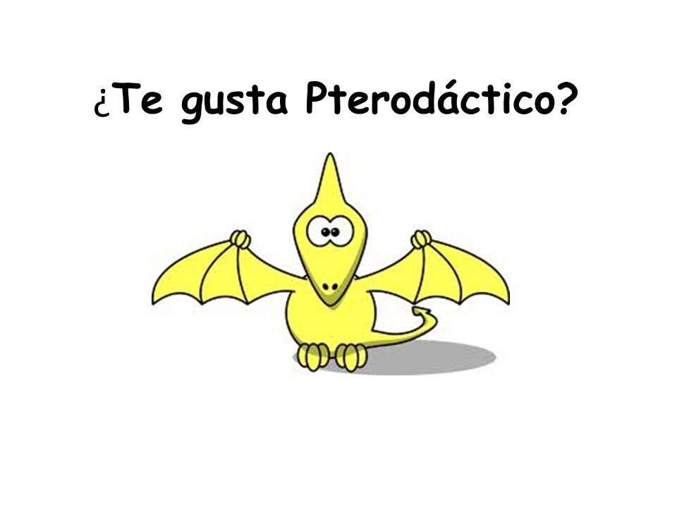 ¿Te gusta Pterodáctico
