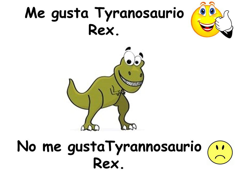 Me gusta Tyranosaurio Rex.