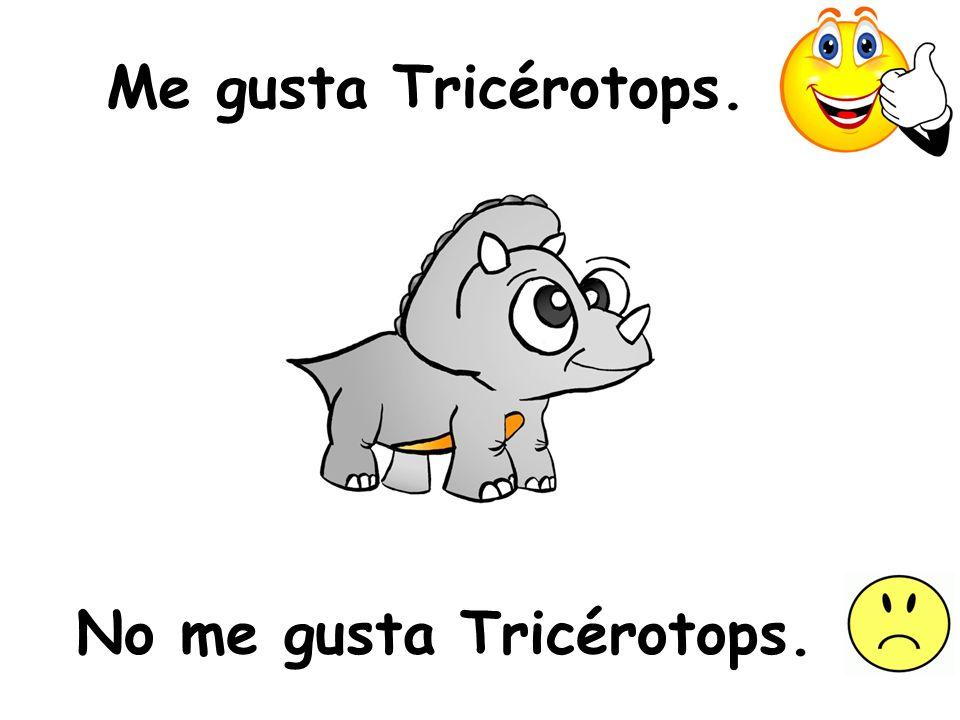 No me gusta Tricérotops.