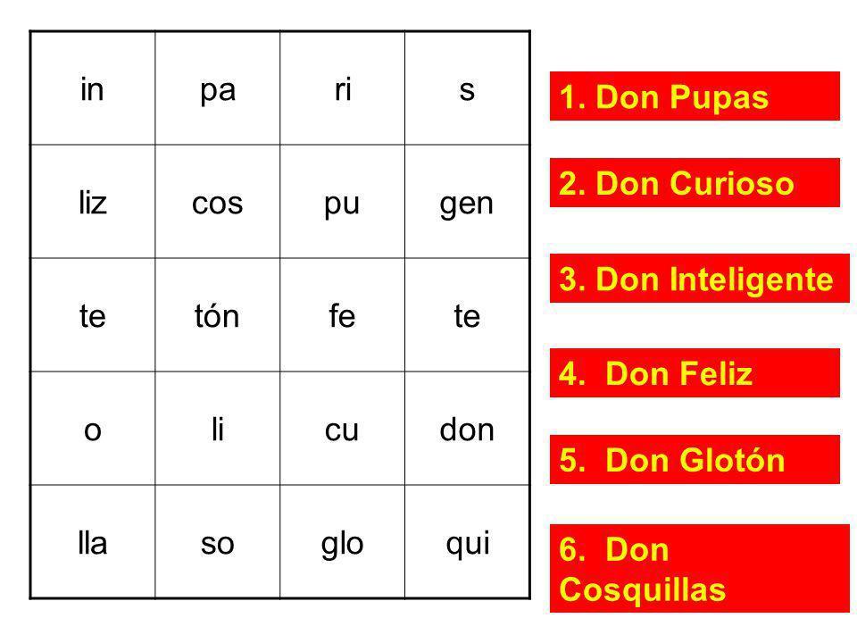 inpa. ri. s. liz. cos. pu. gen. te. tón. fe. o. li. cu. don. lla. so. glo. qui. 1. 1. Don Pupas. 2. Don Curioso.
