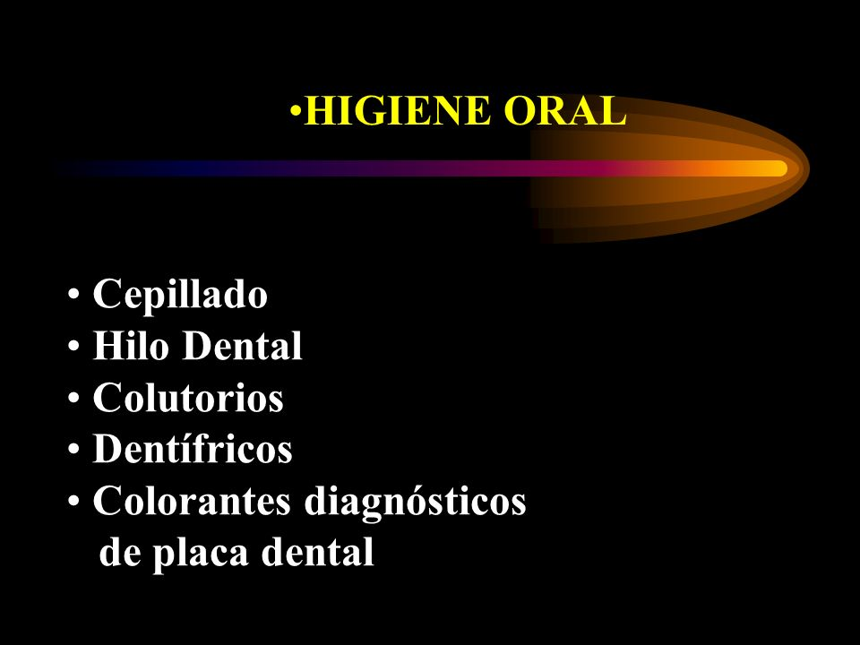 HIGIENE ORAL Cepillado Hilo Dental Colutorios Dentífricos Colorantes diagnósticos de placa dental