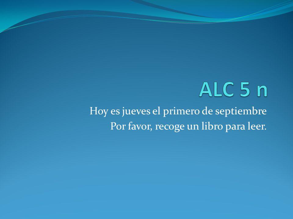 ALC 5 n Hoy es jueves el primero de septiembre