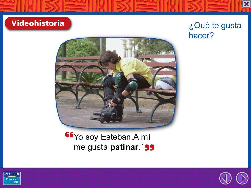 ¿Qué te gusta hacer Yo soy Esteban.A mí me gusta patinar.
