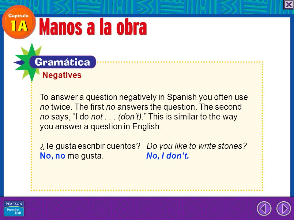Negatives To answer a question negatively in Spanish you often use. no twice. The first no answers the question. The second.