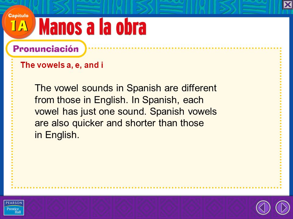 The vowel sounds in Spanish are different
