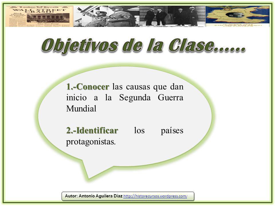 . Objetivos de la Clase...... 1.-Conocer las causas que dan inicio a la Segunda Guerra Mundial. 2.-Identificar los países protagonistas.