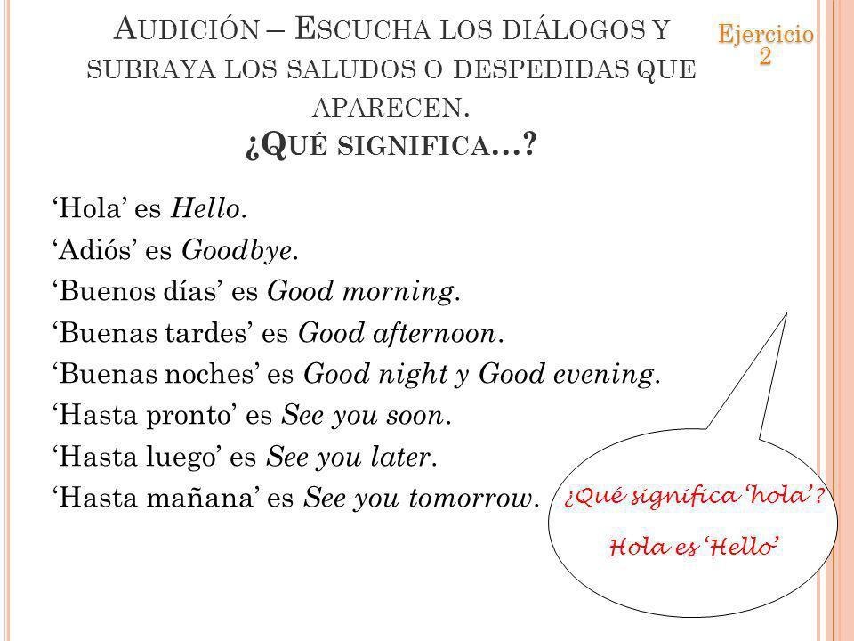 Ejercicio 2 Audición – Escucha los diálogos y subraya los saludos o despedidas que aparecen. ¿Qué significa…