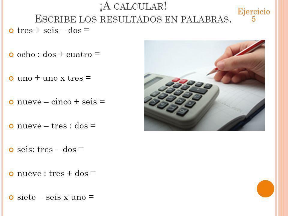 ¡A calcular! Escribe los resultados en palabras.