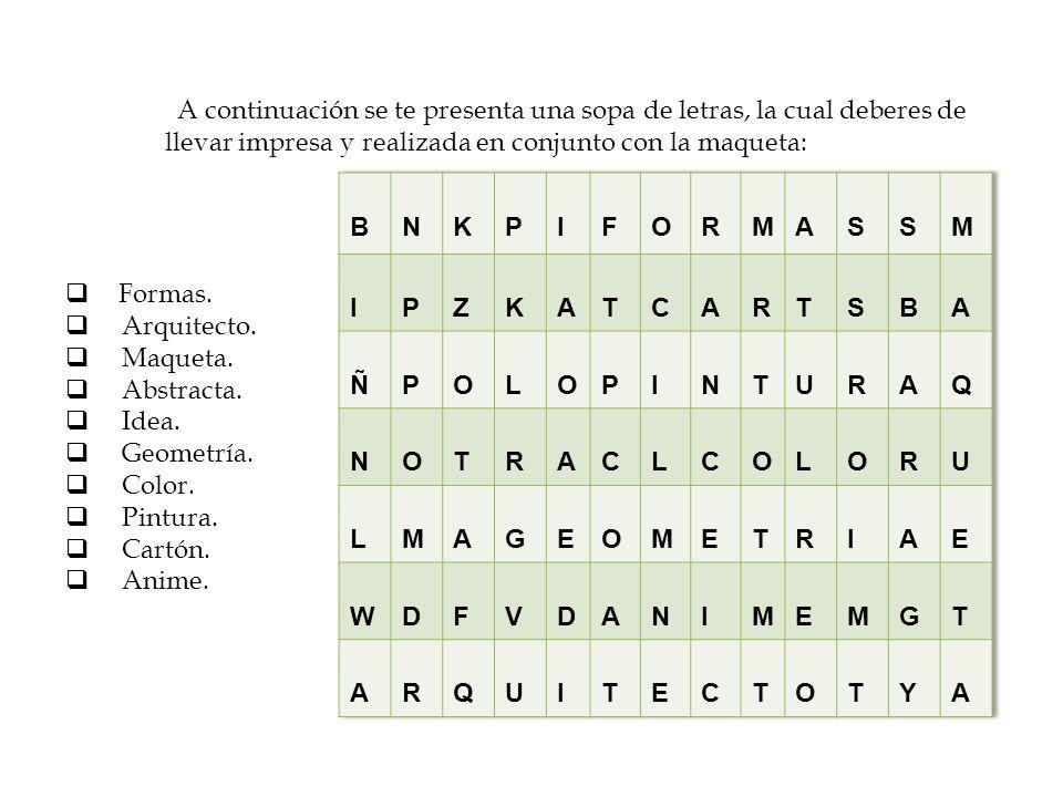 A continuación se te presenta una sopa de letras, la cual deberes de llevar impresa y realizada en conjunto con la maqueta: